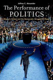 The Performance of Politics, by Jeffrey Alexander